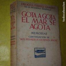 Libros antiguos: GOTA A GOTA EL MAR SE AGOTA. CONTINUACIÓN DE MIS PRIMEROS OCHENTA AÑOS. GUTIERREZ GAMERO. 1934. 1ª E. Lote 234464660