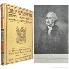 Libros antiguos: 1910 - GEORGE WASHINGTON. HISTORIAS Y ANÉCDOTAS DE SU VIDA Y EPOCA - BIOGRAFÍA ILUSTRADA - PERGAMINO. Lote 235727975