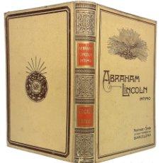 Libros antiguos: 1909 - ABRAHAM LINCOLN - HISTORIAS Y ANÉCDOTAS DE SU VIDA Y EPOCA - BIOGRAFÍA ILUSTRADA - PERGAMINO. Lote 235728425