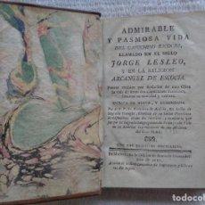 Libros antiguos: ADMIRABLE Y PASMOSA VIDA DEL CAPUCHINO ESCOCÉS LLAMADO EN EL SIGLO JORGE LESLEO Y EN LA RELIGIÓN. Lote 236041135