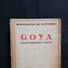 Libros antiguos: GOYA ENSAYO BIOGRÁFICO Y CRÍTICO - BERNARDINO DE PANTORBA - 1928. Lote 237302735