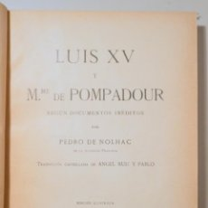 Libros antiguos: NOLHAC, PEDRI DE - LUIS XV Y MADAME DE POMPADOUR - BARCELONA 1930 - ILUSTRADO. Lote 241900295