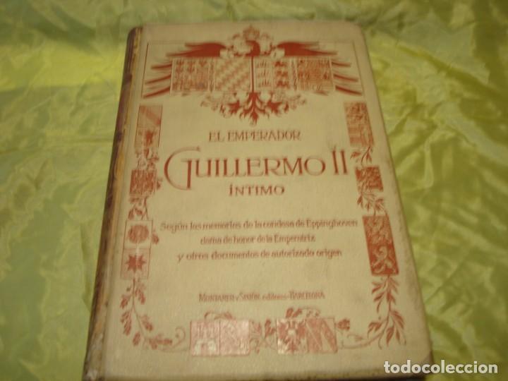 EL EMPERADOR GUILLERMO II INTIMO. JUAN B. ENSEÑAT. MONTANER Y SIMON, 1910. ILUSTRADO (Libros Antiguos, Raros y Curiosos - Biografías )