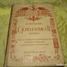 Libros antiguos: EL EMPERADOR GUILLERMO II INTIMO. JUAN B. ENSEÑAT. MONTANER Y SIMON, 1910. ILUSTRADO. Lote 242358210