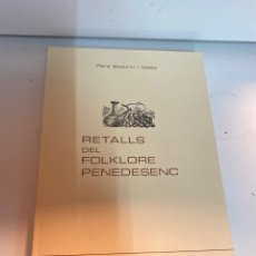 Libros antiguos: RETALLS DEL FOLKLORE PENEDESENC. Lote 245101440