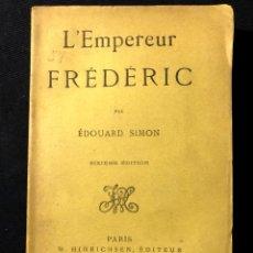 Libros antiguos: L'EMPEREUR FRÉDÉRIC PAR ÉDOUARD SIMON. PARIS. W. HINRICHSEN, ÉDITEUR. 1888. [AUTÓGRAFO].. Lote 260268960