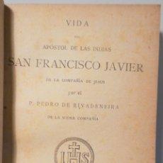 Libros antiguos: RIVADENEIRA, P. PEDRO DE - VIDA DEL APÓSTOL DE LA INDIAS SAN FRANCISCO JAVIER - MADRID 1884. Lote 260855825