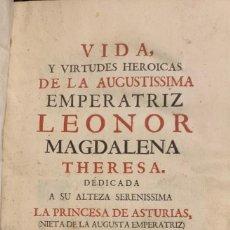 Libros antiguos: VIDA Y VIRTUDES HEROICAS DE LA AUGUSTISSIMA EMPERATRIZ LEONOR MAGDALENA THERESA. ESTEBAN DINARICH. J. Lote 262256680