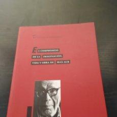 Libros antiguos: EL COMPROMISO DE LA IMAGINACIÓN. VIDA Y OBRA DE MAX AUB IGNACIO SOLDEVILA DURANTE. Lote 262753315