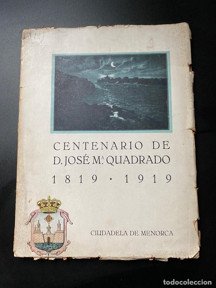 CENTENARIO DE D. JOSE Mª CUADRADO 1819-1919. CIUDADELA DE MENORCA. VER FOTOS (Libros Antiguos, Raros y Curiosos - Biografías )