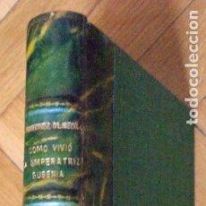 Libros antiguos: CÓMO VIVIÓ LA EMPERATRIZ EUGENIA: NOVELA ANECDÓTICA.- MARTÍNEZ OLMEDILLA, AUGUSTO. Lote 269117468