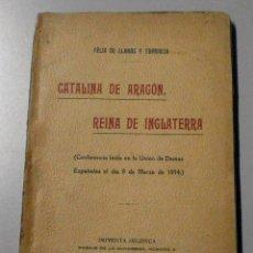 Libros antiguos: LLANOS, F. CATALINA DE ARAGÓN, REINA DE INGLATERRA. CONFERENCIA LEÍDA EN LA UNIÓN DE DAMAS... 1914.. Lote 269447133