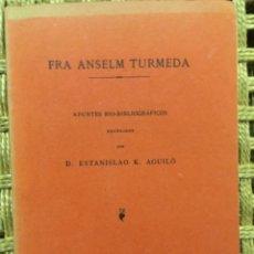 Libros antiguos: FRA ANSELM TURMEDA, APUNTES BIO BIBLIOGRAFICOS, ESTANISLAO K AGUILO, 1885. Lote 270698263