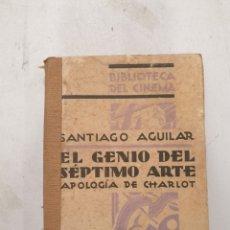 Libros antiguos: EL GENIO DEL SÉPTIMO ARTE. APOLOGÍA DE CHARLOT. SANTIAGO AGUILAR. Lote 270878898