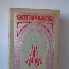 Libros antiguos: ¡¡ ANTIGUO LIBRO: VIDA DE LA SANTISIMA VIRGEN MARIA, MADRE DE DIOS: - 1899. !!. Lote 276260268
