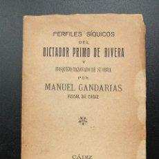 Libros antiguos: PERFILES SIQUICOS DEL DICTADOR PRIMO DE RIVERA. MANUEL GANDARIAS. CADIZ, 1929. PAGS: 113. Lote 277082923