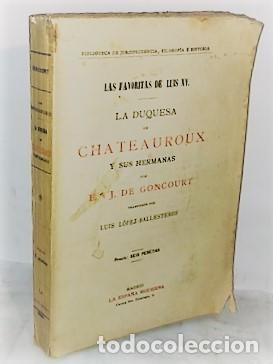 E. Y J. DE GONCOURT ... LAS FAVORITAS DE LUIS XV LA DUQUESA DE CHATEAUROUX Y SUS HERMANAS 1900 (Libros Antiguos, Raros y Curiosos - Biografías )