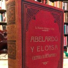 Libros antiguos: ABELARDO Y ELOÍSA. HISTORIA DE DOS MÁRTIRES. TOMO II. D. RAMÓN ORTEGA Y TRÍAS.. Lote 295698188