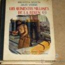 Libros antiguos: LOS 500 MILLONES DE BEGUN. JULIO VERNE. EDITORIAL SOPENA 1936. LITOGRAFÍAS EN COLOR. .. Lote 16241790