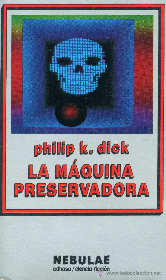LA MÁQUINA PRESERVADORA (PHILIP K. DICK) NEBULAE. EDHASA CIENCIA FICCIÓN (Libros antiguos (hasta 1936), raros y curiosos - Literatura - Narrativa - Ciencia Ficción y Fantasía)