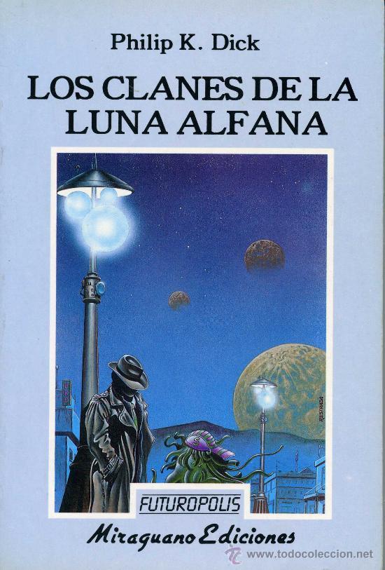 LOS CLANES DE LA LUNA ALFANA (AUTOR: PHILIP K. DICK) MIRAGUANO EDICIONES CIENCIA FICCIÓN (Libros antiguos (hasta 1936), raros y curiosos - Literatura - Narrativa - Ciencia Ficción y Fantasía)