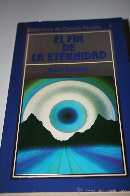 EL FIN DE LA ETERNIDAD. ISAAC ASIMOV (Libros antiguos (hasta 1936), raros y curiosos - Literatura - Narrativa - Ciencia Ficción y Fantasía)
