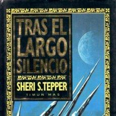 Libros antiguos: TRAS EL LARGO SILENCIO (SHERI S. TEPPER) TIMUN MAS. Lote 35417623