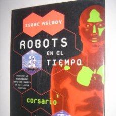 Libros antiguos: ISAAC ASIMOV ROBOTS EN EL TIEMPO COSARIO. Lote 37729933