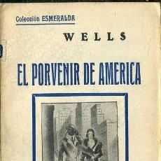 Libros antiguos: WELLS : EL PORVENIR DE AMÉRICA (ESMERALDA, 1935). Lote 38568746