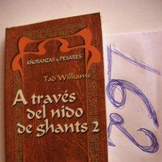 Libros antiguos: A TRAVES DEL NIDO DE GHANTS 2 - AÑORANZAS Y PESARES - TAD WILLIAMS - ENVIO GRATIS A ESPAÑA . Lote 47006362