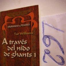 Libros antiguos: A TRAVES DEL NIDO DE GHANTS 1 - AÑORANZAS Y PESARES - TAD WILLIAMS - ENVIO GRATIS A ESPAÑA . Lote 47006372