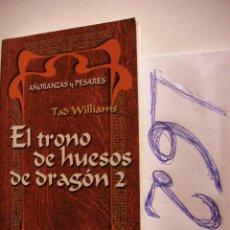 Libros antiguos: EL TRONO DE HUESOS DE DRAGON 2 - AÑORANZAS Y PESARES - TAD WILLIAMS - ENVIO GRATIS A ESPAÑA . Lote 47006436