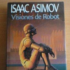 Libros antiguos: ISAAC ASIMOV. VISIONES DE ROBOT. (PLAZA Y JANES, MARZO 1992) 1A EDICION. Lote 51110375