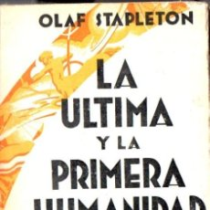 Libros antiguos: OLAF STAPLETON (STAPLEDON) : LA ÚLTIMA Y PRIMERA HUMANIDAD (AGUILAR, 1931) . Lote 54996421