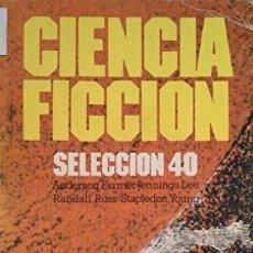 Libros antiguos: CIENCIA FICCIÓN. SELECCIÓN 40 - ANDERSON, FARMER, JENNINGS, LEE, RANDALL, RUSS, STAPLEDON, YOUNG . Lote 57865851