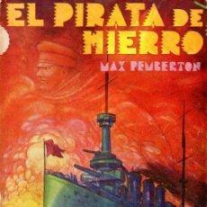 Libros antiguos: MAX PEMBERTON . EL PIRATA DE HIERRO (NOVELA DE AVENTURAS IBERIA, 1931). Lote 58177744