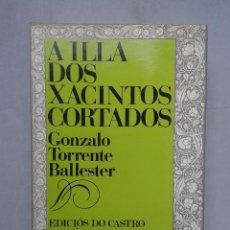 Libros antiguos: A ILLA DOS XACINTOS CORTADOS. GONZALO TORRENTE BALLESTER.. Lote 68966077