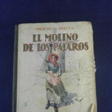 Libros antiguos: EL MOLINO DE LOS PÁJAROS - RAMON SOPENA - BIBLIOTECA SELECTA - BARCELONA - 1930 - . Lote 75570467