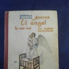 Libros antiguos: EL ANGEL - LA CASA VIEJA - LOS ZUECOS MARAVILLOSOS - ANDERSEN - BIBLIOTECA SELECTA - SOPENA - . Lote 75570639