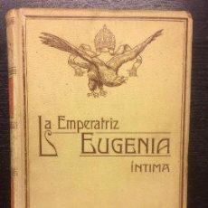 Libros antiguos: LA EMPERATRIZ EUGENIA INTIMA, JUAN B ENSEÑAT, MONTANER Y SIMON. Lote 77239469
