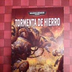 Libros antiguos: LIBRO NOVELA WARHAMMER 40.000 40K TORMENTA DE HIERRO DE GRAHAM MCNEILL TIMUNMAS. Lote 98041923