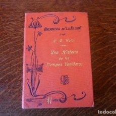 """Libros antiguos: H.G.WELS, """"UNA HISTORIA DE LOS TIEMPOS VENIDEROS"""", VOL.47, BIBLIOTECA DE LA NACIÓN, 1902. Lote 88972736"""