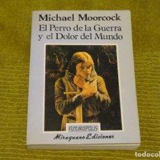 Libros antiguos: EL PERRO DE LA GUERRA Y EL DOLOR EN EL MUNDO - MICHAEL MOORCOCK (MIRAGUANO FUTUROPOLIS 3). Lote 90672725