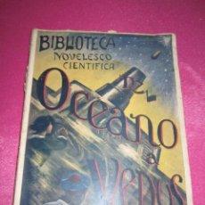 Libros antiguos: BIBLIOTECA NOVELESCO CIENTIFICA VIAJES PLANETARIOS EN S XXII DEL OCEANO A VENUS CORONEL IGNOTUS. Lote 94129700