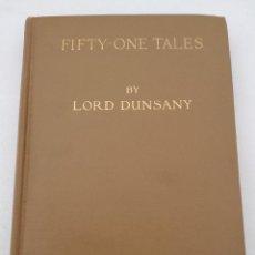 Libros antiguos: FIFTY-ONE TALES (51 CUENTOS) - LORD DUNSANY, 1917. CUENTOS DE LITERATURA FANTÁSTICA. Lote 103617843