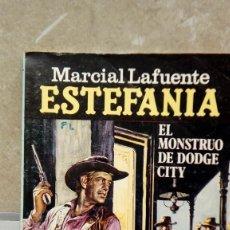 Libros antiguos: NOVELA ESTEFANIA DE MARCIAL LAFUENTE, EL MONSTRUO DE DODGE CITY.. Lote 106084519