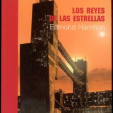 Livres anciens: CIENCIA-FICCION. EDMOND HAMILTON. LOS REYES DE LAS ESTRELLAS. LA OBRA CUMBRE DE LA SPACE OPERA. Lote 211659280