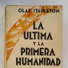 Libros antiguos: LA ULTIMA Y LA PRIMERA HUMANIDAD - OLAF STAPLETON - (1931). Lote 117609999