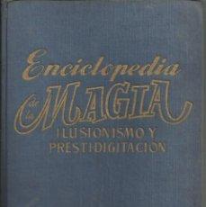 Libros antiguos: ENCICLOPEDIA DE LA MAGIA, ILUSIONISMO Y PRESTIDEGITACIÓN, ED. GASSO 1959, 331 PÁG.. Lote 121397507