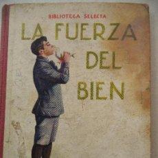 Libros antiguos: BIBLIOTECA SELECTA LA FUERZA DEL BIEN RAMON SOPENA EDITORES. Lote 123329499